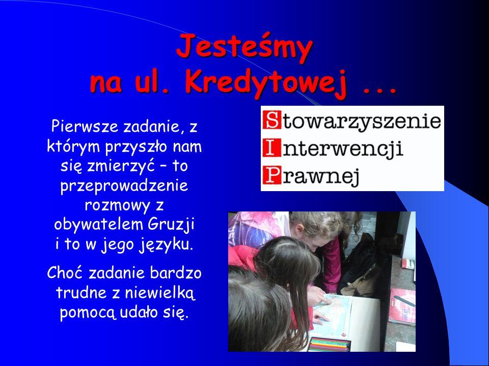 Jesteśmy na ul. Kredytowej... Pierwsze zadanie, z którym przyszło nam się zmierzyć – to przeprowadzenie rozmowy z obywatelem Gruzji i to w jego języku
