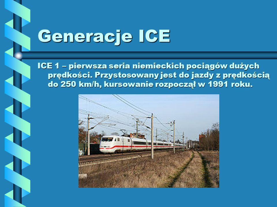 Generacje ICE ICE 1 – pierwsza seria niemieckich pociągów dużych prędkości. Przystosowany jest do jazdy z prędkością do 250 km/h, kursowanie rozpoczął