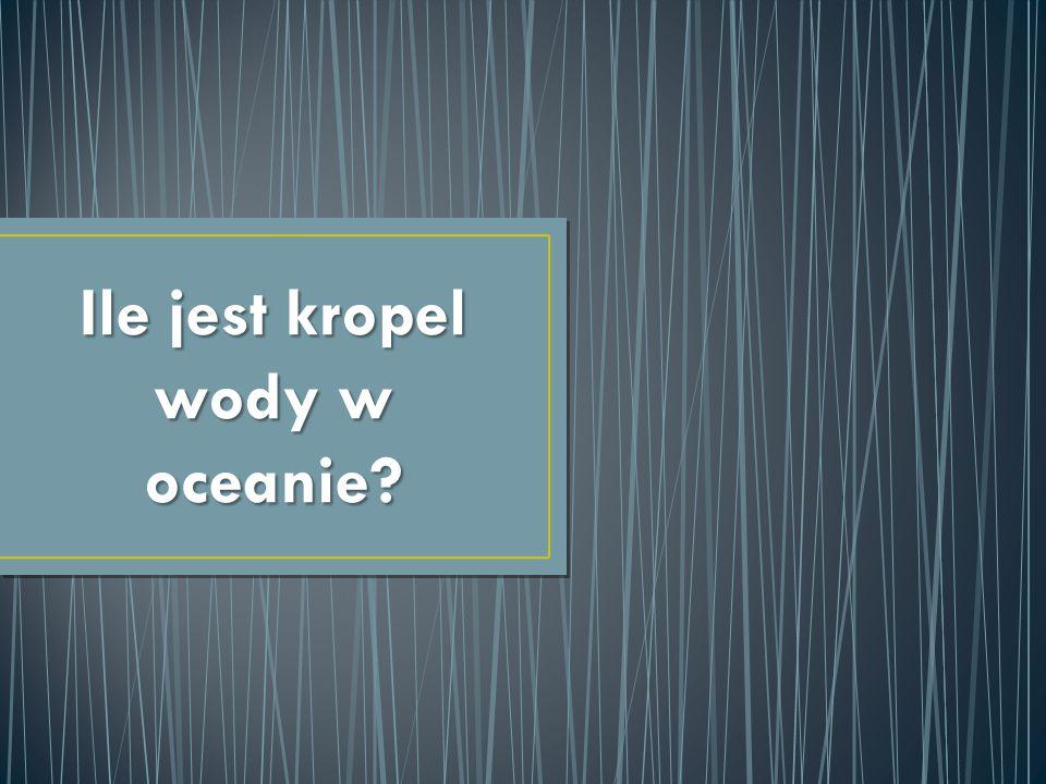 Ile jest kropel wody w oceanie?