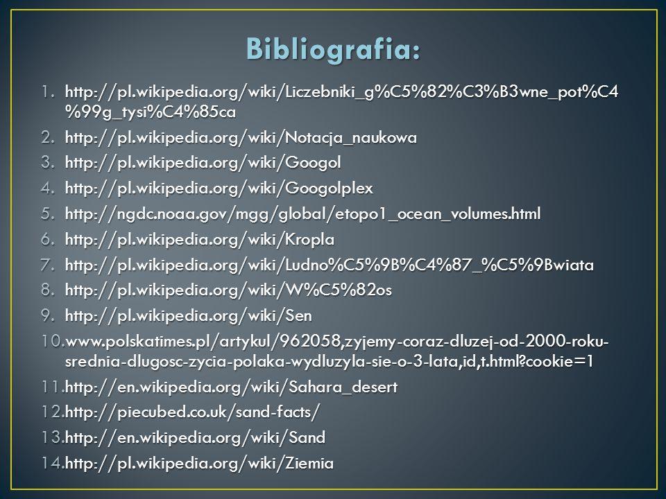 Bibliografia: 1.http://pl.wikipedia.org/wiki/Liczebniki_g%C5%82%C3%B3wne_pot%C4 %99g_tysi%C4%85ca 2.http://pl.wikipedia.org/wiki/Notacja_naukowa 3.htt