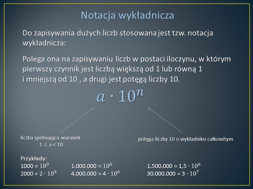 Notacja wykładnicza Do zapisywania dużych liczb stosowana jest tzw. notacja wykładnicza: Polega ona na zapisywaniu liczb w postaci iloczynu, w którym
