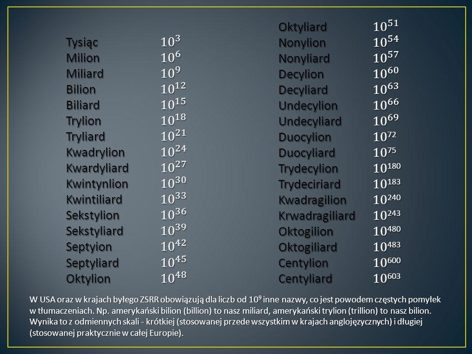 W USA oraz w krajach byłego ZSRR obowiązują dla liczb od 10 9 inne nazwy, co jest powodem częstych pomyłek w tłumaczeniach. Np. amerykański bilion (bi