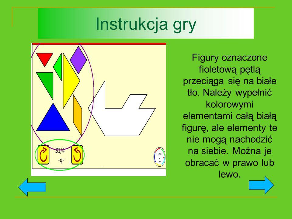 Instrukcja gry Figury oznaczone fioletową pętlą przeciąga się na białe tło. Należy wypełnić kolorowymi elementami całą białą figurę, ale elementy te n