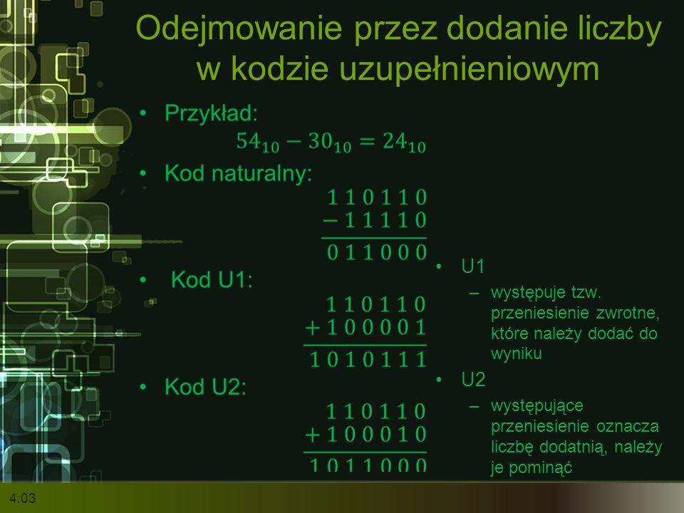 Odejmowanie przez dodanie liczby w kodzie uzupełnieniowym 4:05 U1 –występuje tzw. przeniesienie zwrotne, które należy dodać do wyniku U2 –występujące