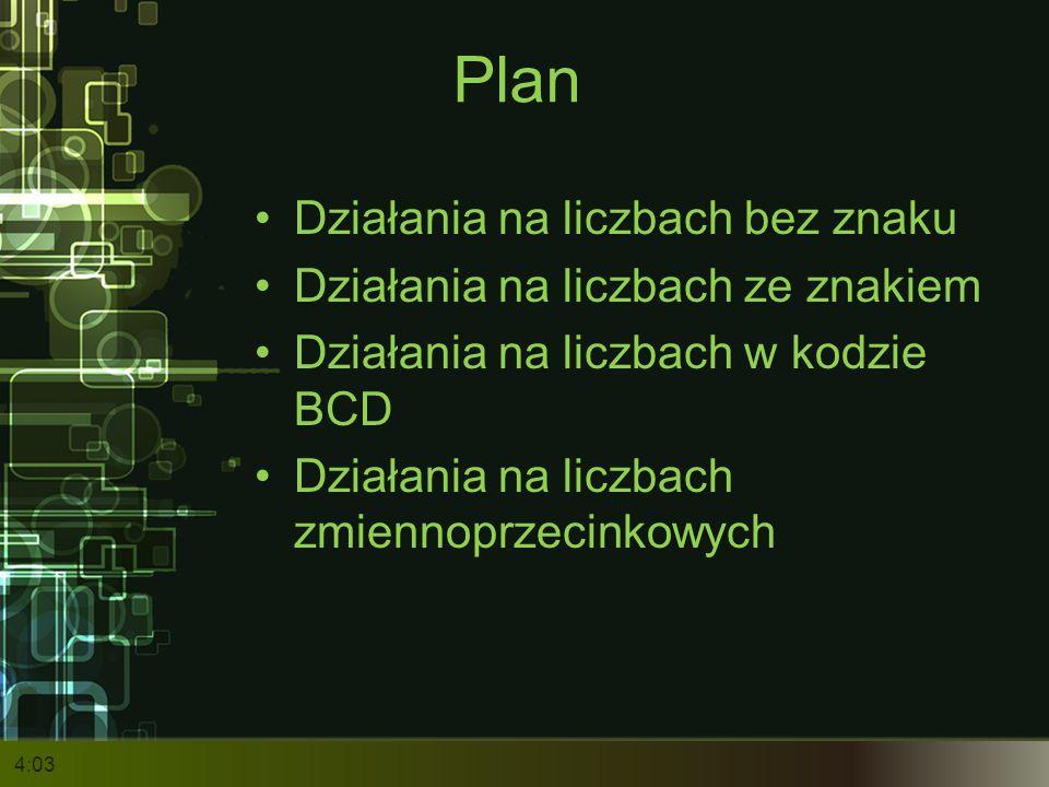 Plan Działania na liczbach bez znaku Działania na liczbach ze znakiem Działania na liczbach w kodzie BCD Działania na liczbach zmiennoprzecinkowych 4: