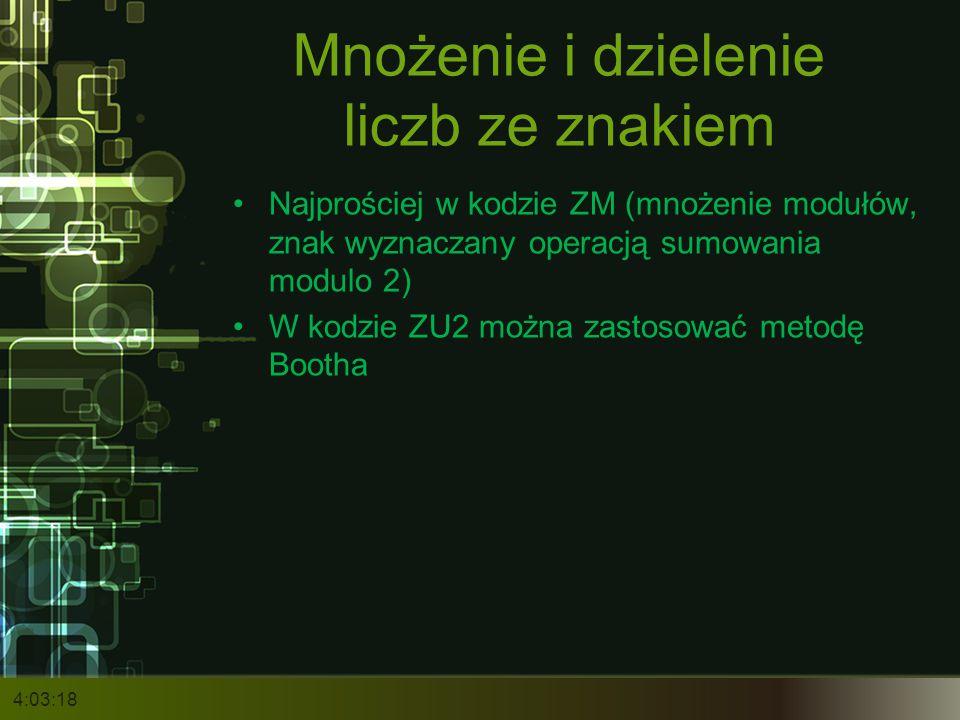Mnożenie i dzielenie liczb ze znakiem Najprościej w kodzie ZM (mnożenie modułów, znak wyznaczany operacją sumowania modulo 2) W kodzie ZU2 można zasto