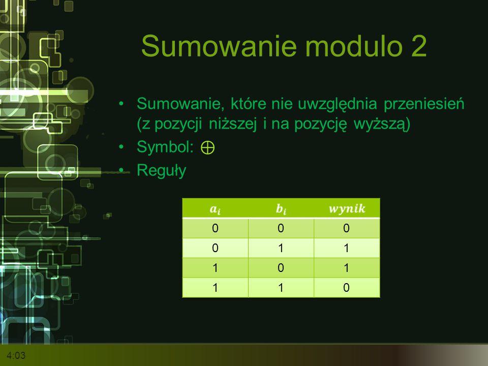 Sumowanie modulo 2 Sumowanie, które nie uwzględnia przeniesień (z pozycji niższej i na pozycję wyższą) Symbol: ⊕ Reguły 4:05