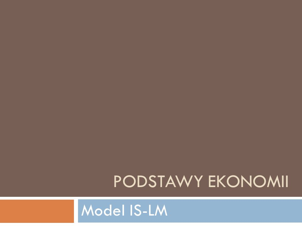 PODSTAWY EKONOMII Model IS-LM