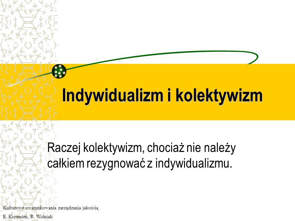 Unikanie niepewności Trudne do jednoznacznego określenia Kulturowe uwarunkowania zarządzania jakością E. Krzemień, R. Wolniak