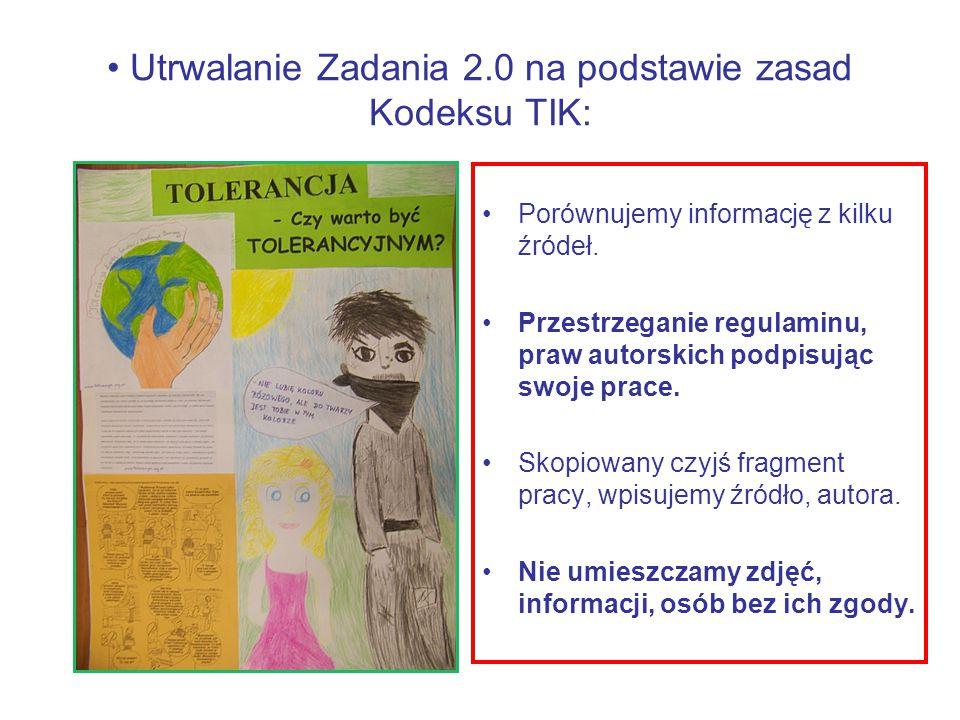 Utrwalanie Zadania 2.0 na podstawie zasad Kodeksu TIK: Porównujemy informację z kilku źródeł. Przestrzeganie regulaminu, praw autorskich podpisując sw