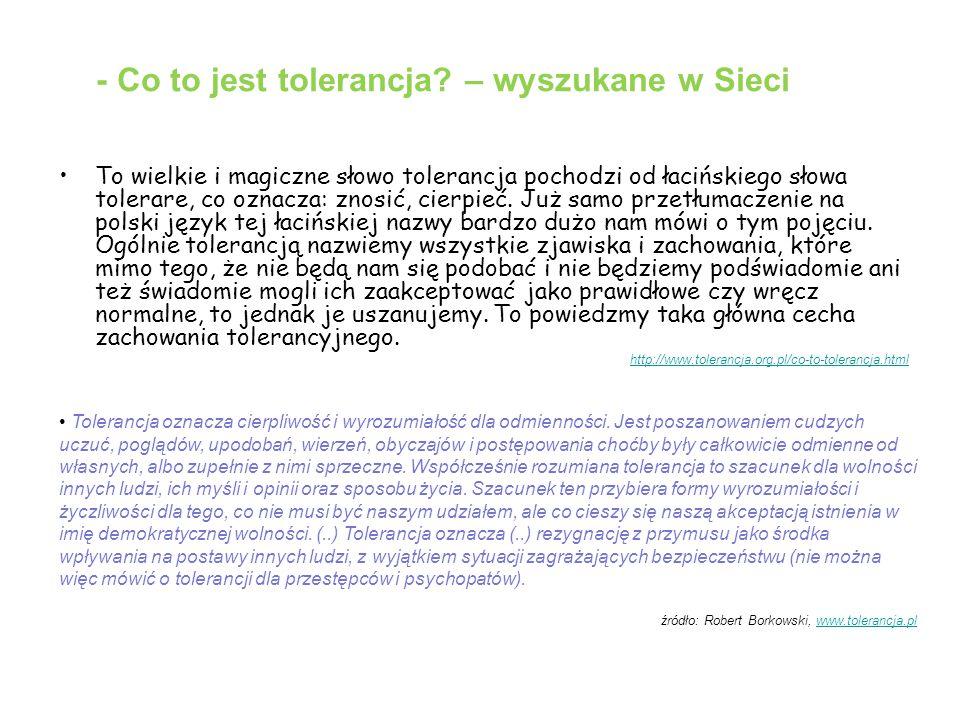 Przykłady tolerancji pisane wierszem Tolerancja autor: Małgorzata Wiśniewska-Koszela Nie wiem, co to - tolerancja, zawsze tylko moja racja, a ten, kto ma inne zdanie, zaraz za swoje dostanie.