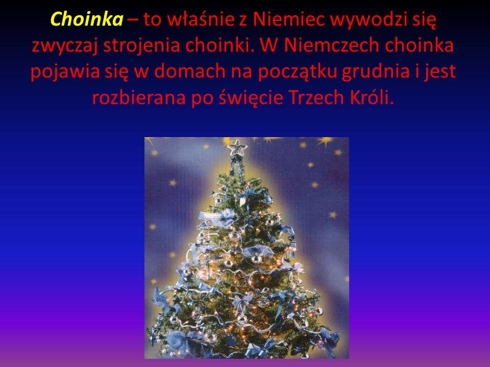 Choinka – to właśnie z Niemiec wywodzi się zwyczaj strojenia choinki. W Niemczech choinka pojawia się w domach na początku grudnia i jest rozbierana p