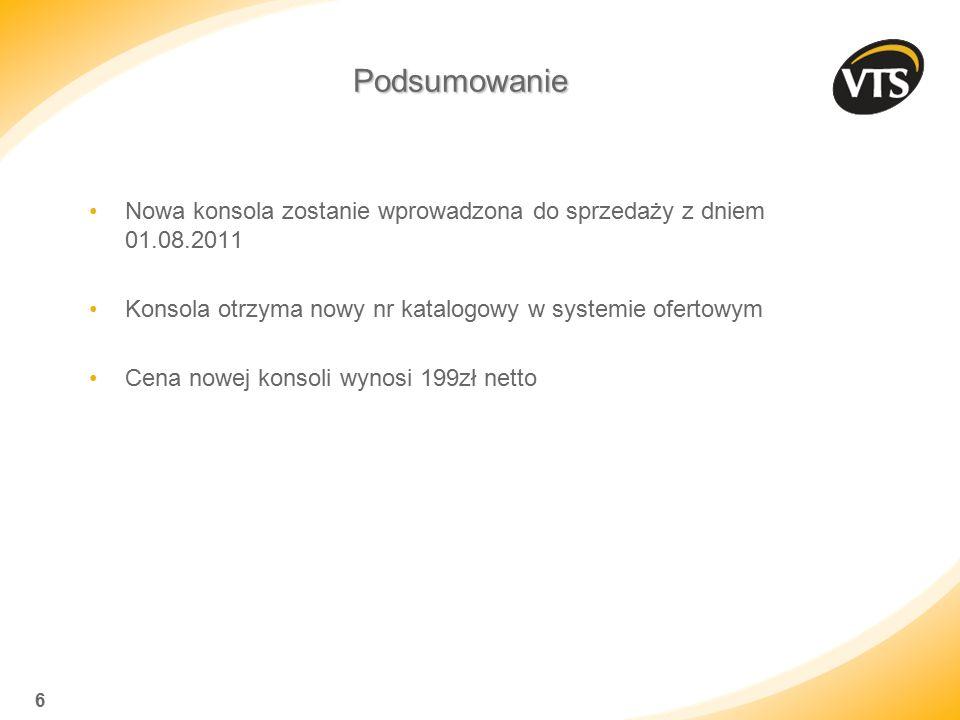 Podsumowanie Nowa konsola zostanie wprowadzona do sprzedaży z dniem 01.08.2011 Konsola otrzyma nowy nr katalogowy w systemie ofertowym Cena nowej kons
