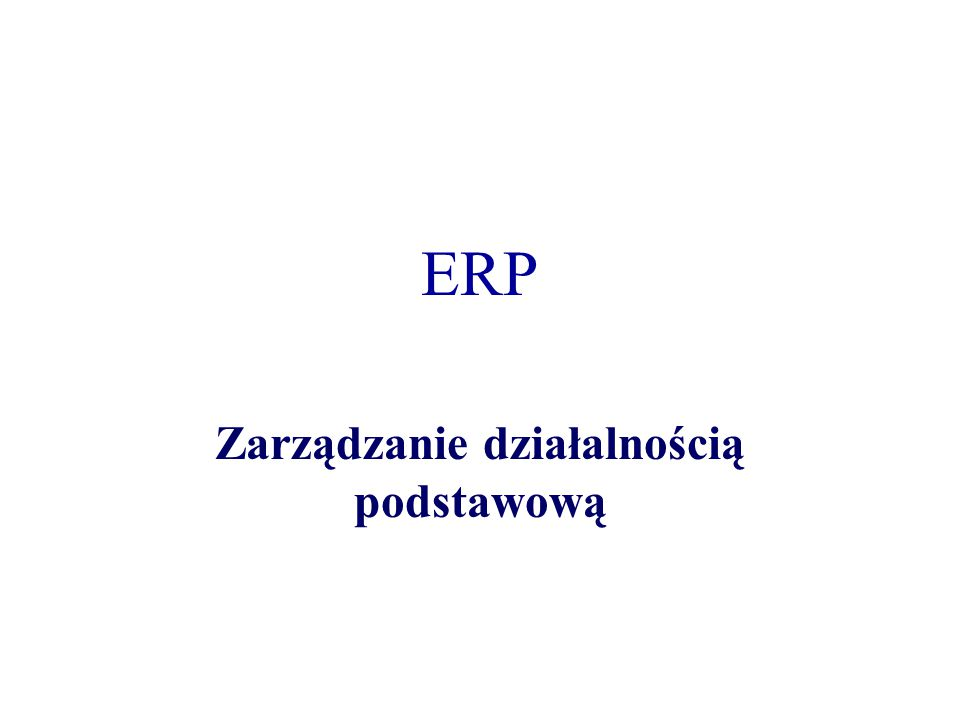 ERP Zarządzanie działalnością podstawową