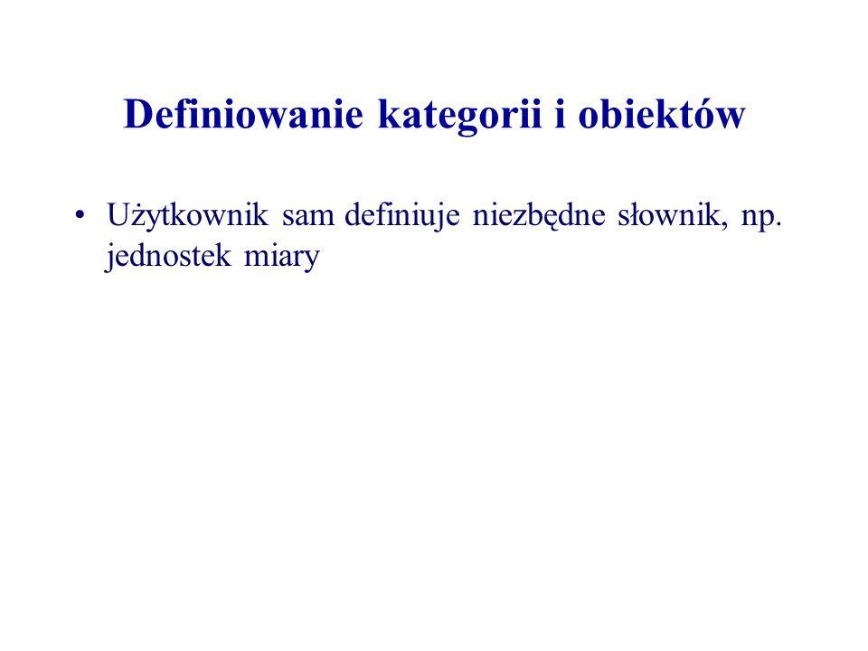 Definiowanie kategorii i obiektów Użytkownik sam definiuje niezbędne słownik, np. jednostek miary