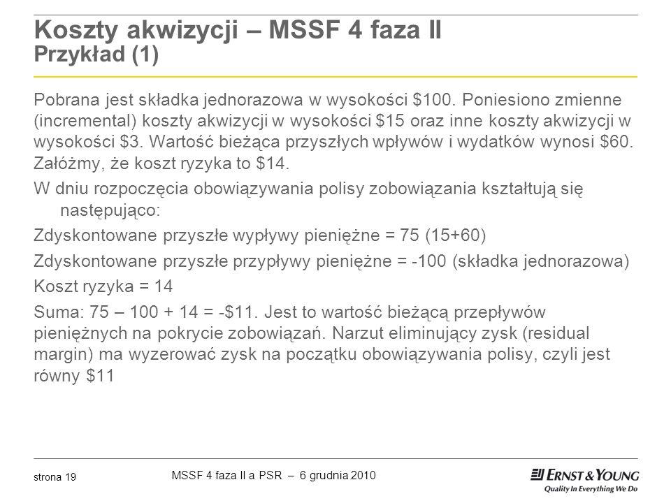 MSSF 4 faza II a PSR – 6 grudnia 2010 strona 19 Koszty akwizycji – MSSF 4 faza II Przykład (1) Pobrana jest składka jednorazowa w wysokości $100. Poni