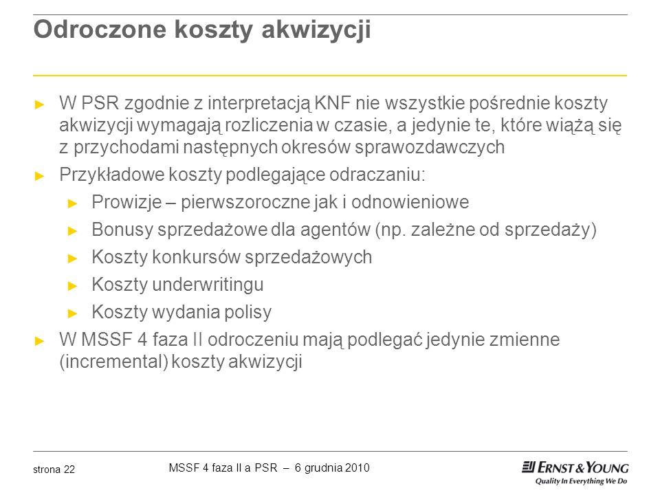 MSSF 4 faza II a PSR – 6 grudnia 2010 strona 22 Odroczone koszty akwizycji ► W PSR zgodnie z interpretacją KNF nie wszystkie pośrednie koszty akwizycj