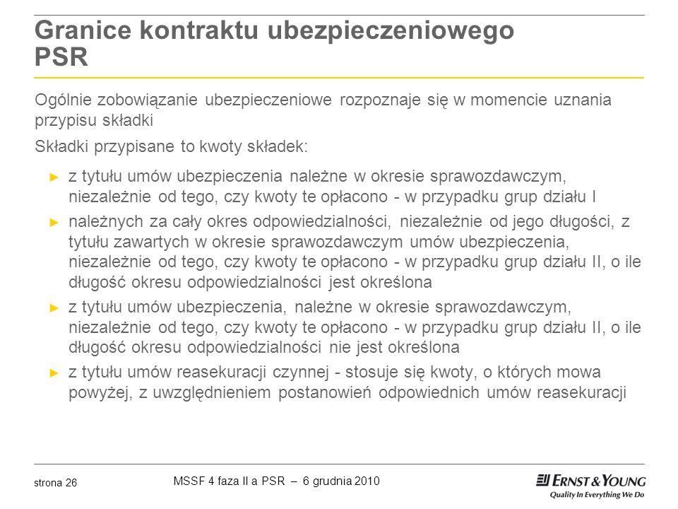 MSSF 4 faza II a PSR – 6 grudnia 2010 strona 26 Granice kontraktu ubezpieczeniowego PSR Ogólnie zobowiązanie ubezpieczeniowe rozpoznaje się w momencie