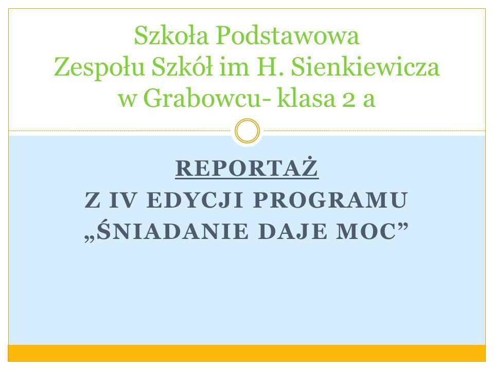 """REPORTAŻ Z IV EDYCJI PROGRAMU """"ŚNIADANIE DAJE MOC Szkoła Podstawowa Zespołu Szkół im H."""