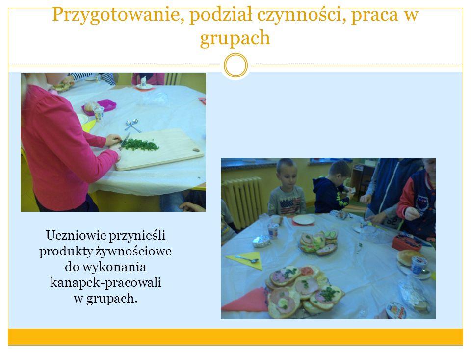 Przygotowanie, podział czynności, praca w grupach Uczniowie przynieśli produkty żywnościowe do wykonania kanapek-pracowali w grupach.