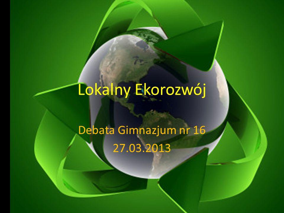 Lokalny Ekorozwój Debata Gimnazjum nr 16 27.03.2013