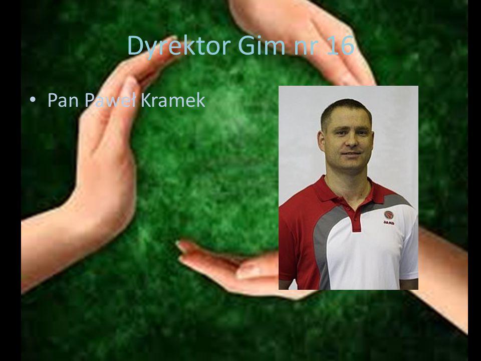 Dyrektor Gim nr 16 Pan Paweł Kramek