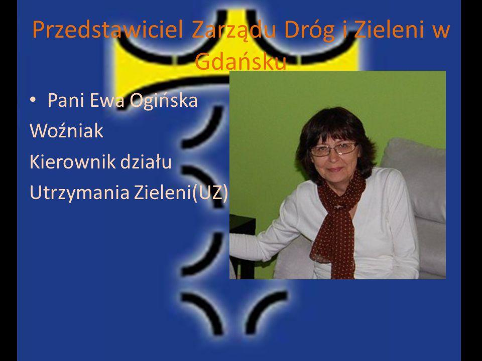 Przedstawiciel Zarządu Dróg i Zieleni w Gdańsku Pani Ewa Ogińska Woźniak Kierownik działu Utrzymania Zieleni(UZ)