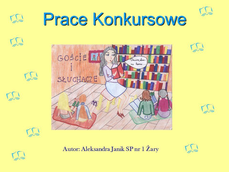 Prace Konkursowe Autor: Aleksandra Janik SP nr 1 Ż ary