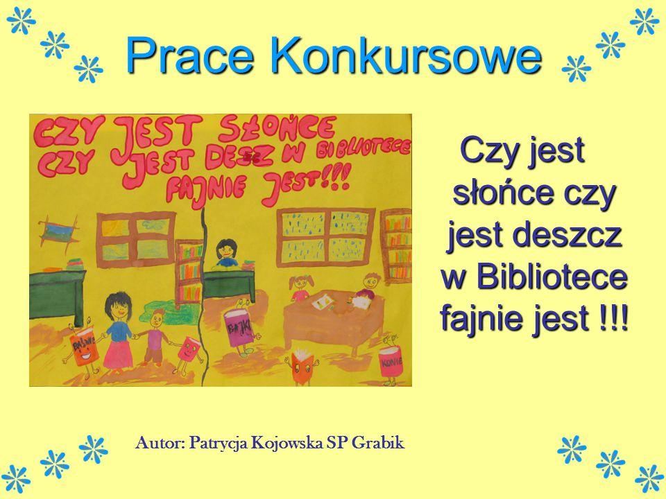 Czy jest słońce czy jest deszcz w Bibliotece fajnie jest !!! Autor: Patrycja Kojowska SP Grabik