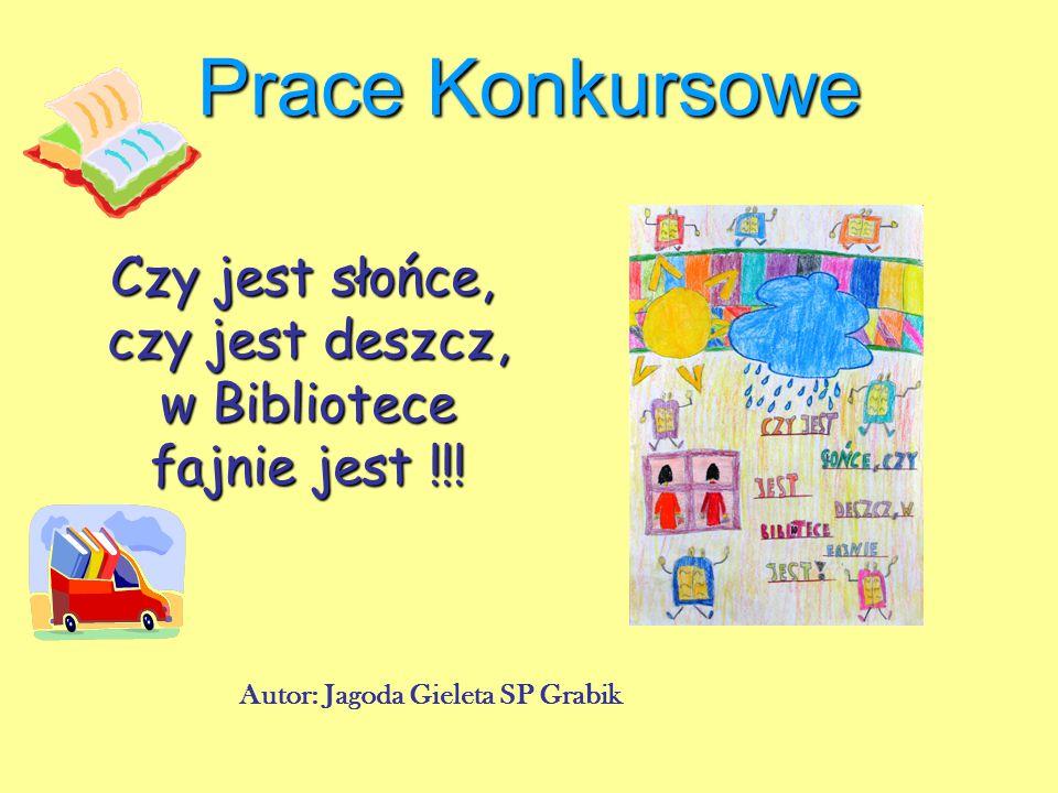 Prace Konkursowe Czy jest słońce, czy jest deszcz, w Bibliotece fajnie jest !!.