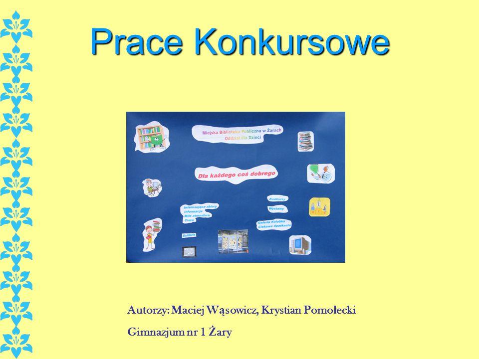 Autorzy: Maciej W ą sowicz, Krystian Pomo ł ecki Gimnazjum nr 1 Ż ary