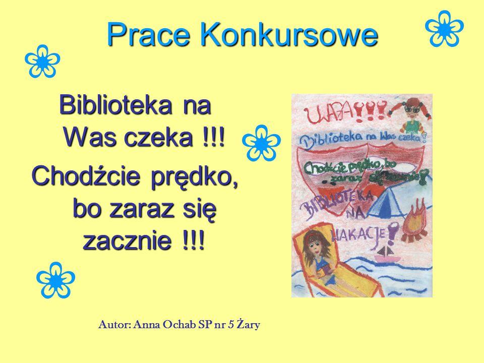 Prace Konkursowe Biblioteka na Was czeka !!. Chodźcie prędko, bo zaraz się zacznie !!.