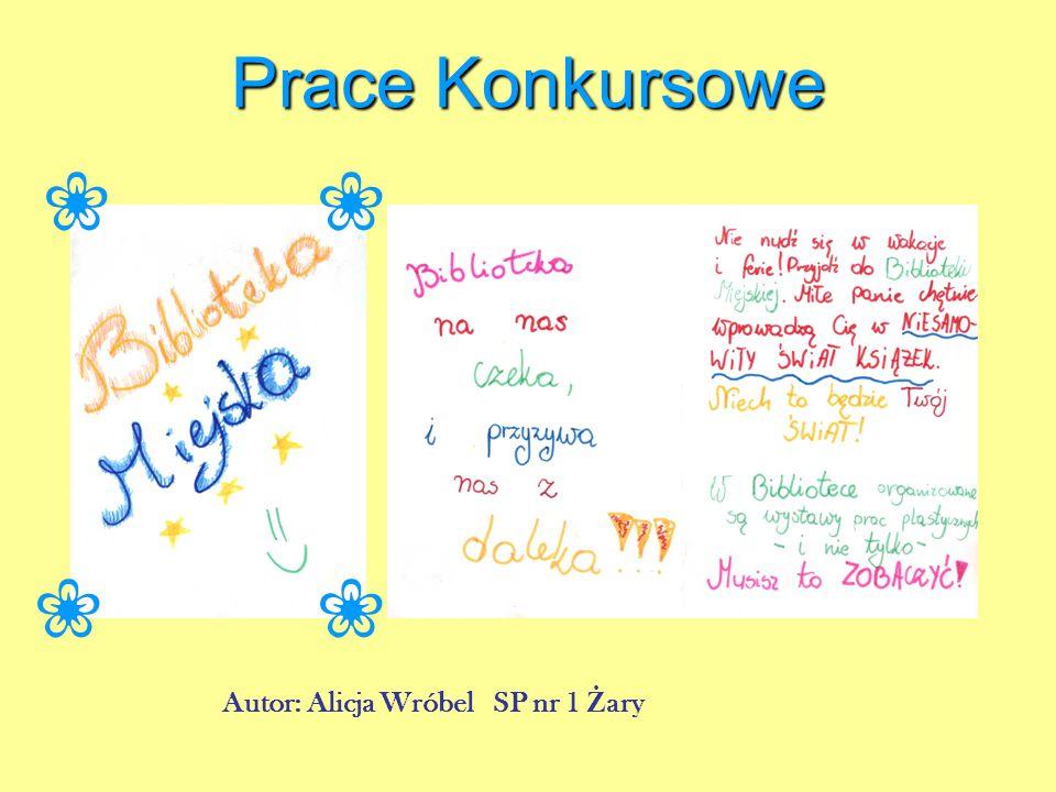 Prace Konkursowe Autor: Alicja Wróbel SP nr 1 Ż ary