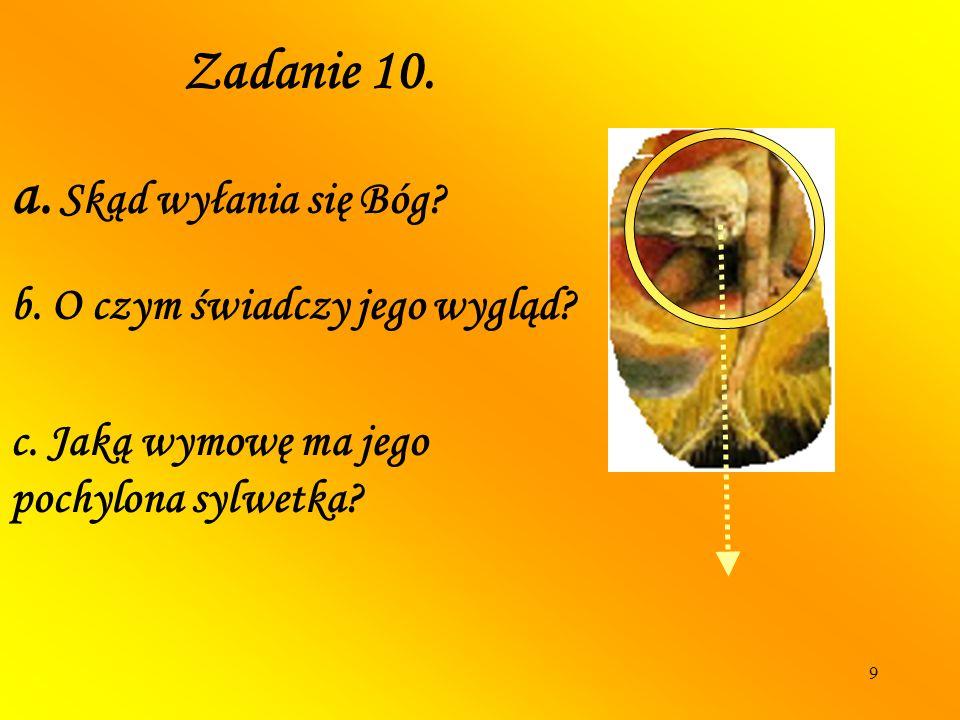 9 a. Skąd wyłania się Bóg? Zadanie 10. b. O czym świadczy jego wygląd? c. Jaką wymowę ma jego pochylona sylwetka?