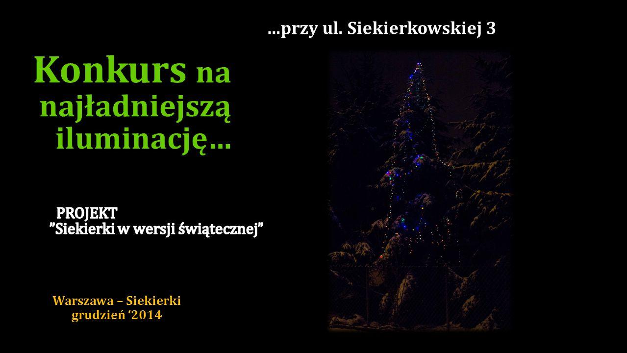 …przy ul. Polskiej 11 B Konkurs na najładniejszą iluminację… Warszawa – Siekierki grudzień '2014