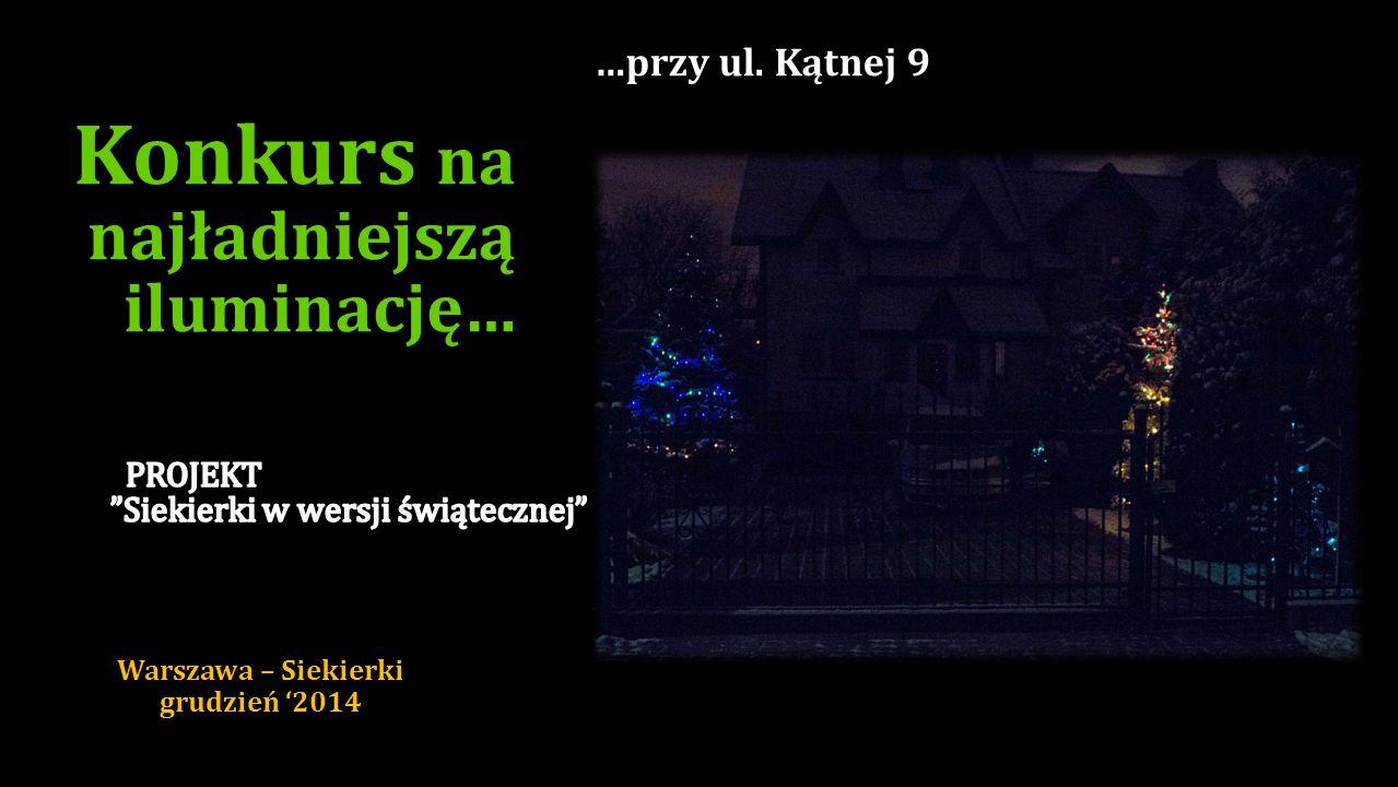 …przy ul. Siekierkowskiej 3 Konkurs na najładniejszą iluminację… Warszawa – Siekierki grudzień '2014
