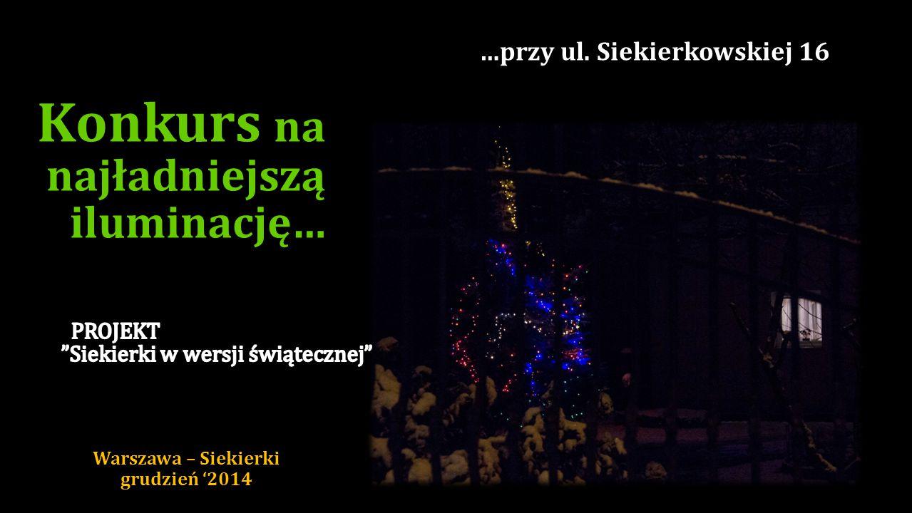 Konkurs na najładniejszą iluminację… Warszawa – Siekierki – grudzień '2014 …wokół domów i na balkonach Projekt organizujeProjekt finansuje