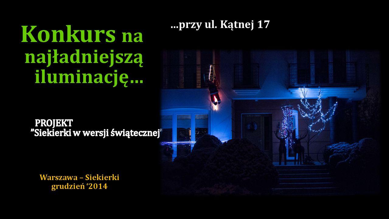 Konkurs na najładniejszą iluminację… …przy ul. Siekierkowskiej 16 Warszawa – Siekierki grudzień '2014