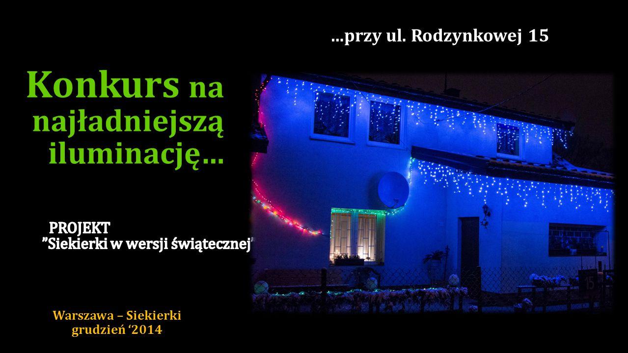 …przy ul. Kątnej 17 Konkurs na najładniejszą iluminację… Warszawa – Siekierki grudzień '2014