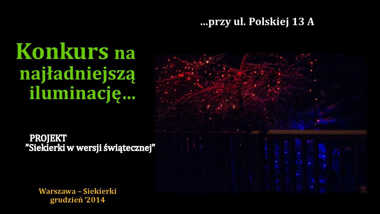 Konkurs na najładniejszą iluminację… …przy ul. Gwintowej 4A Warszawa – Siekierki grudzień '2014