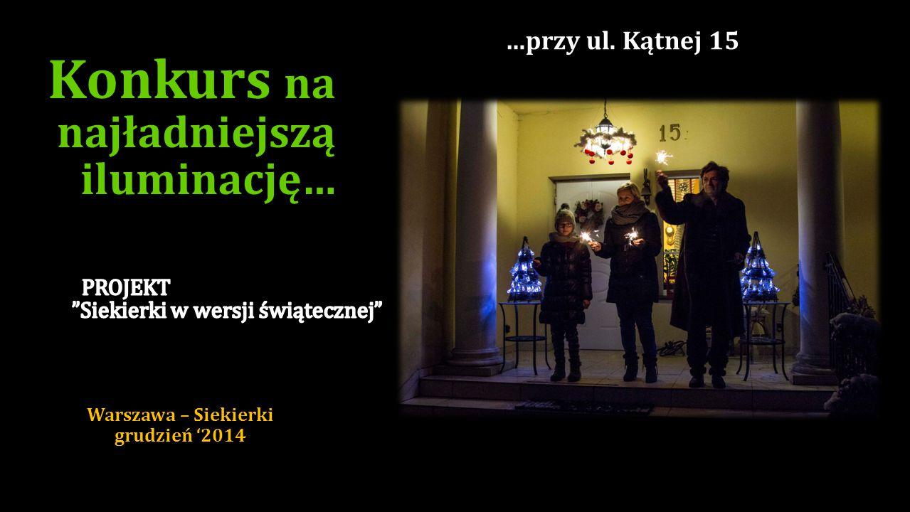 Konkurs na najładniejszą iluminację… …przy ul. Polskiej 13 A Warszawa – Siekierki grudzień '2014