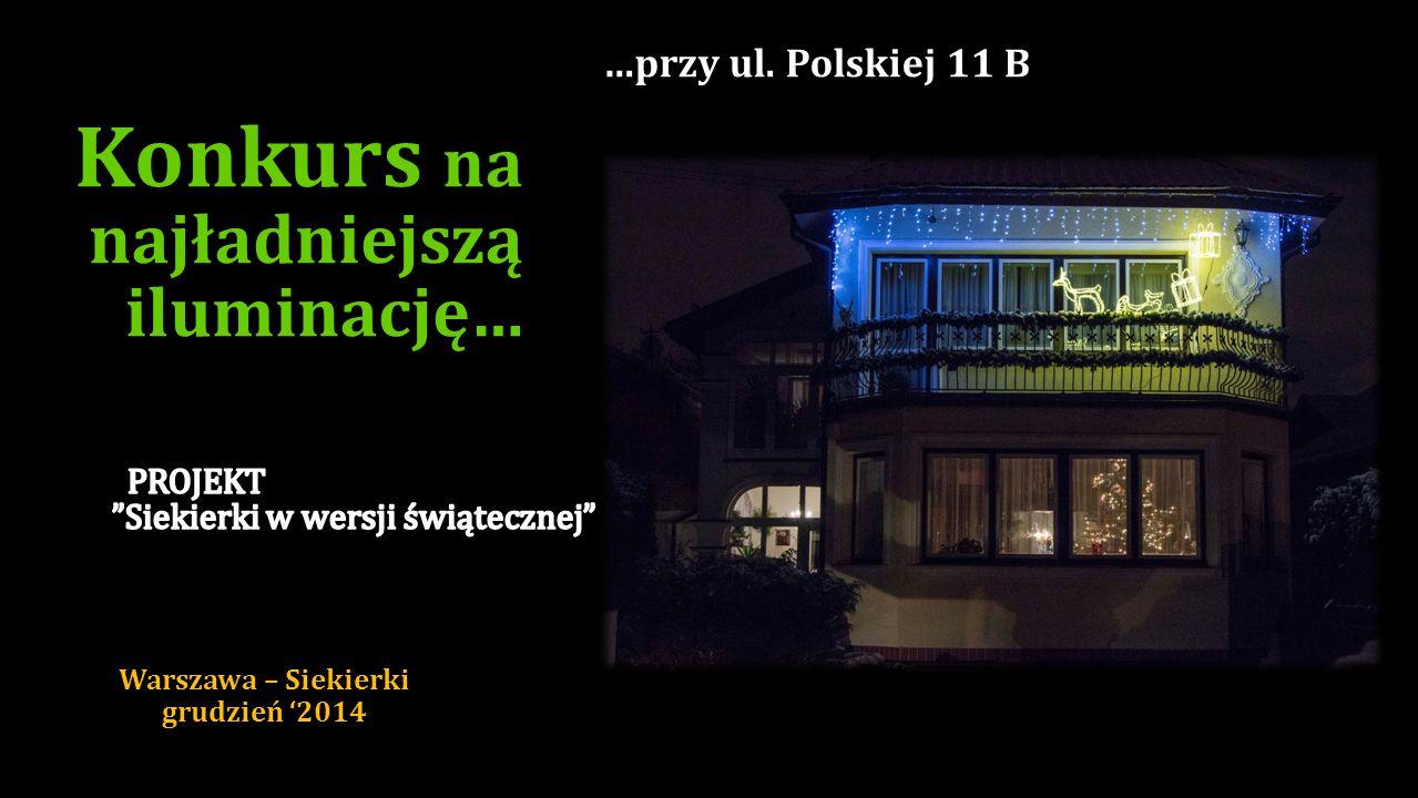 …przy ul. Kątnej 15 Konkurs na najładniejszą iluminację… Warszawa – Siekierki grudzień '2014