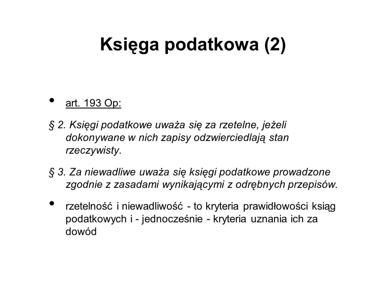 Księga podatkowa (2) art. 193 Op: § 2. Księgi podatkowe uważa się za rzetelne, jeżeli dokonywane w nich zapisy odzwierciedlają stan rzeczywisty. § 3.