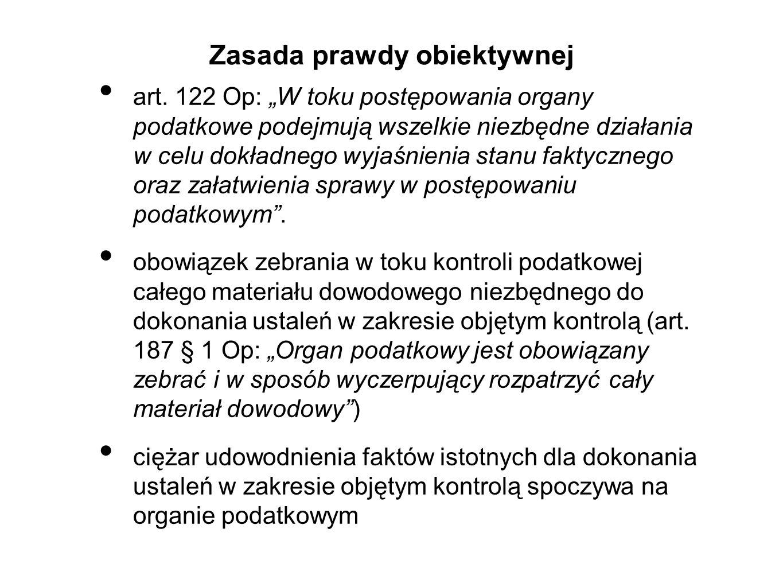 """Zasada prawdy obiektywnej art. 122 Op: """"W toku postępowania organy podatkowe podejmują wszelkie niezbędne działania w celu dokładnego wyjaśnienia stan"""