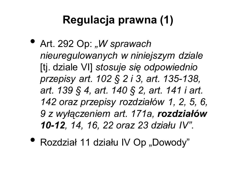 """Regulacja prawna (1) Art. 292 Op: """"W sprawach nieuregulowanych w niniejszym dziale [tj. dziale VI] stosuje się odpowiednio przepisy art. 102 § 2 i 3,"""