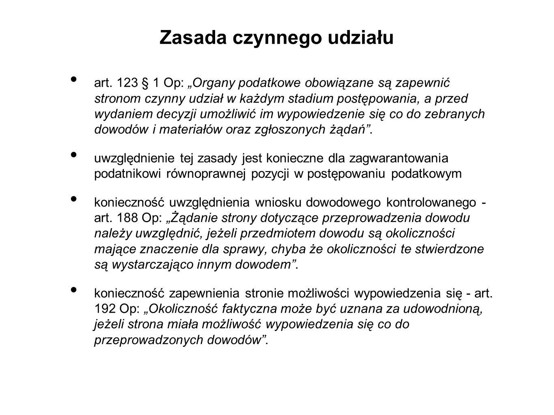 """Zasada czynnego udziału art. 123 § 1 Op: """"Organy podatkowe obowiązane są zapewnić stronom czynny udział w każdym stadium postępowania, a przed wydanie"""