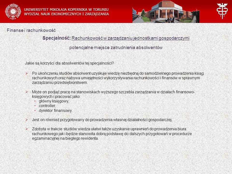 Finanse i rachunkowość Specjalność: Rachunkowość w zarządzaniu jednostkami gospodarczymi potencjalne miejsce zatrudnienia absolwentów Jakie są korzyści dla absolwentów tej specjalności.