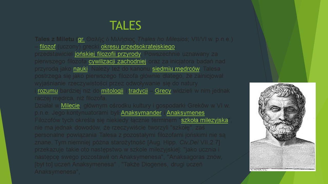 TALES Tales z Miletu (gr.Θαλ ῆ ς ὁ Μιλήσιος Thales ho Milesios; VII/VI w.