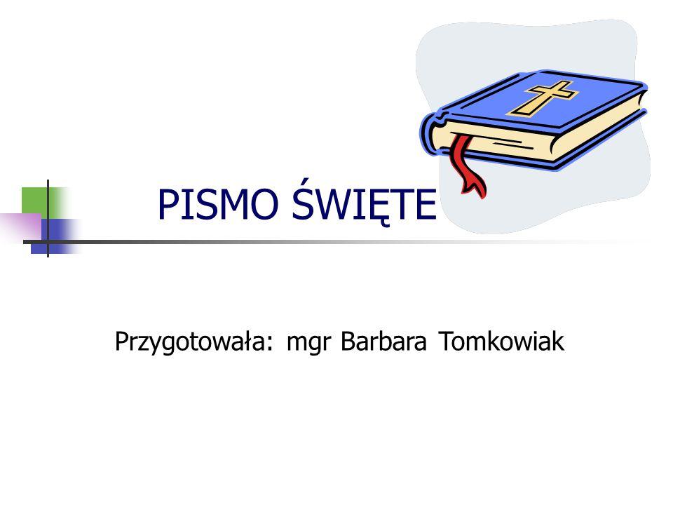 PISMO ŚWIĘTE Przygotowała: mgr Barbara Tomkowiak