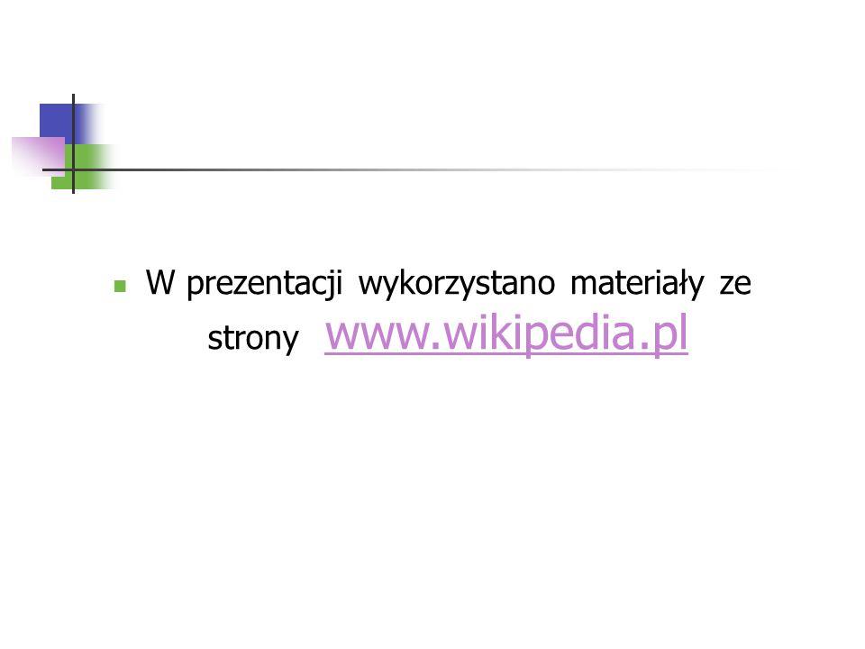 W prezentacji wykorzystano materiały ze strony www.wikipedia.plwww.wikipedia.pl